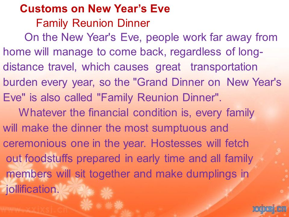 On the New Year s Eve, people work far away from home will manage to come back, regardless of long- distance travel, which causes great transportation burden every year, so the Grand Dinner on New Year s Eve is also called Family Reunion Dinner .