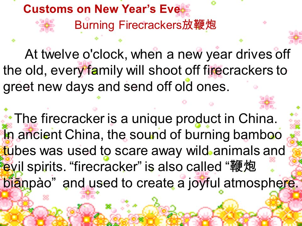 Burning Firecrackers At twelve o'clock, when a new year drives off the old, every family will shoot off firecrackers to greet new days and send off ol