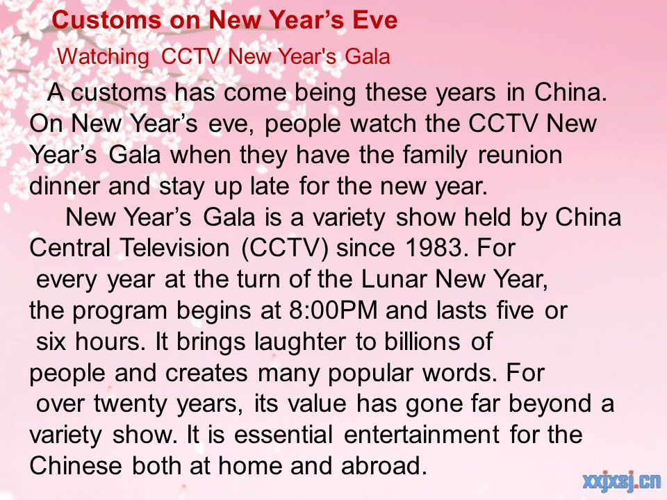 A customs has come being these years in China. On New Years eve, people watch the CCTV New Years Gala when they have the family reunion dinner and sta