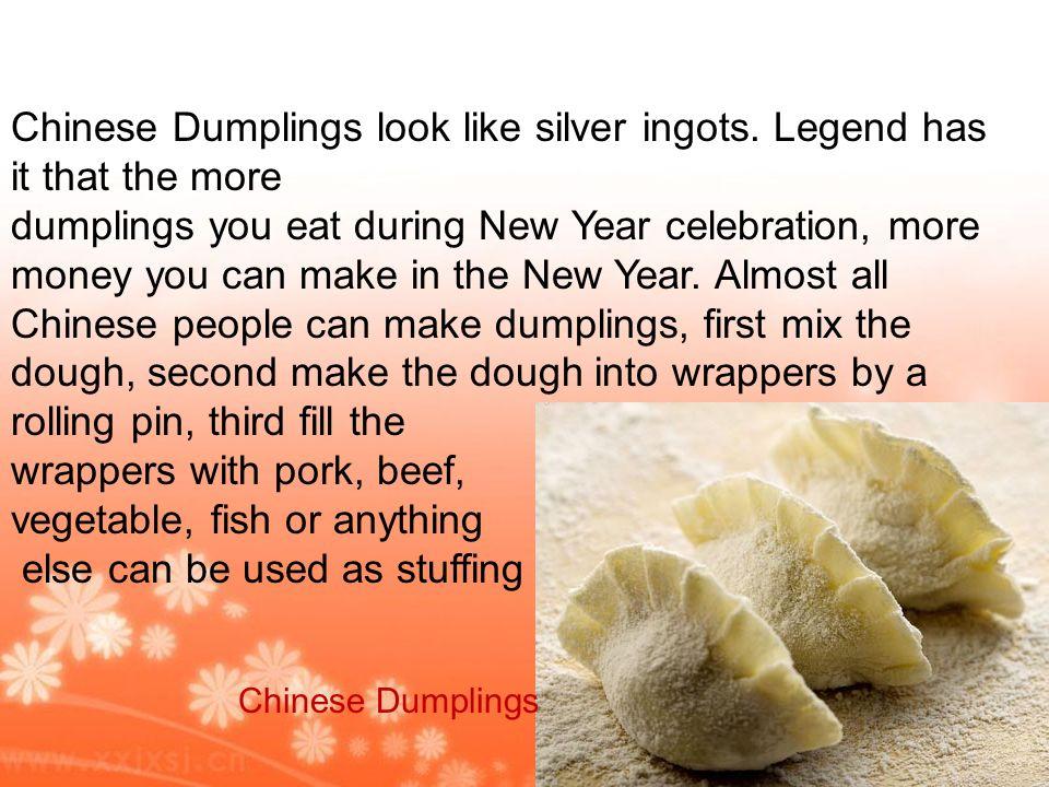 Chinese Dumplings look like silver ingots.