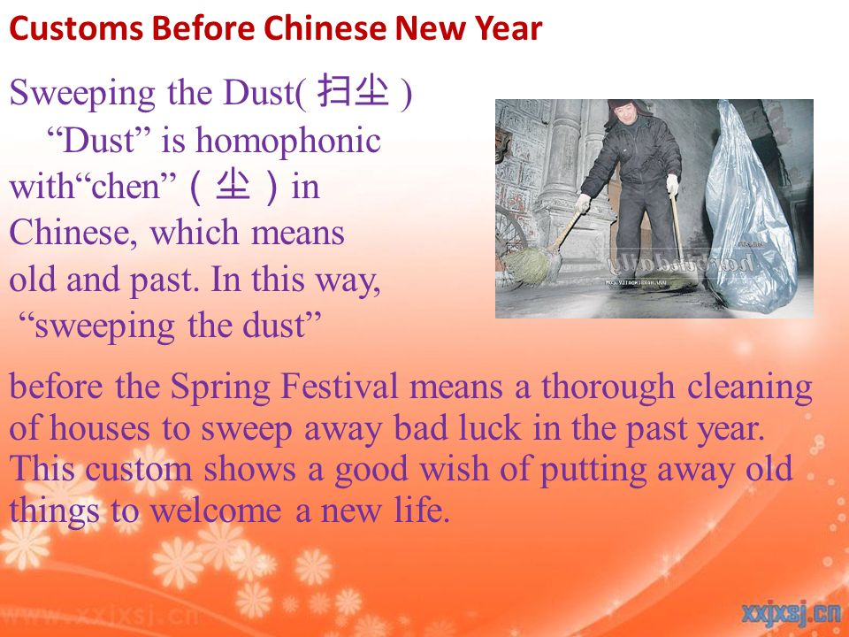 Sweeping the Dust( ) Dust is homophonic withchen in Chinese, which means old and past.