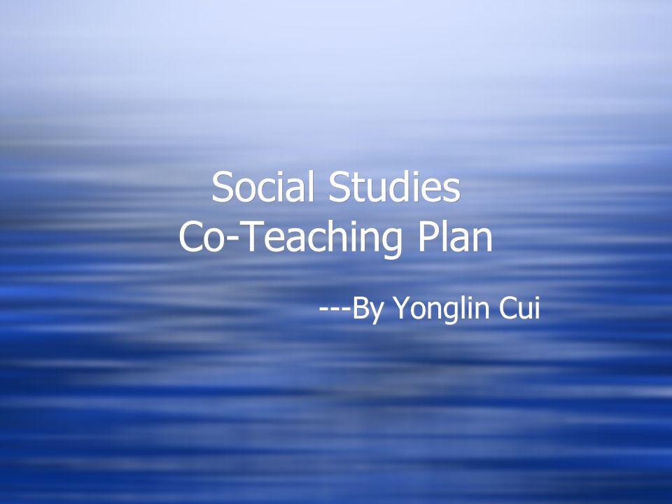 Social Studies Co-Teaching Plan ---By Yonglin Cui