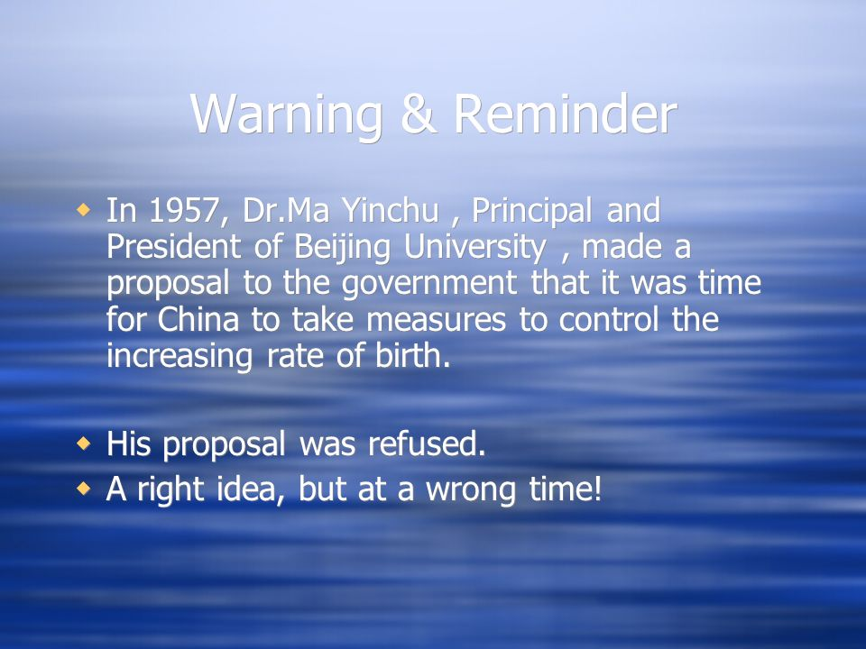 Warning & Reminder In 1957, Dr.Ma Yinchu, Principal and President of Beijing University, made a proposal to the government that it was time for China