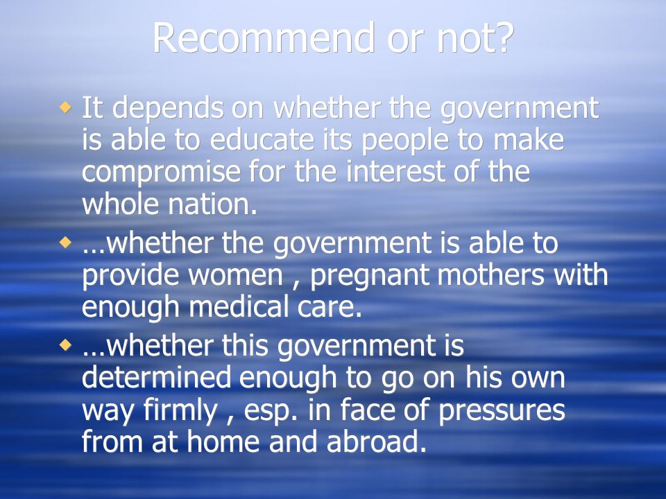 Recommend or not? It depends on whether the government is able to educate its people to make compromise for the interest of the whole nation. …whether