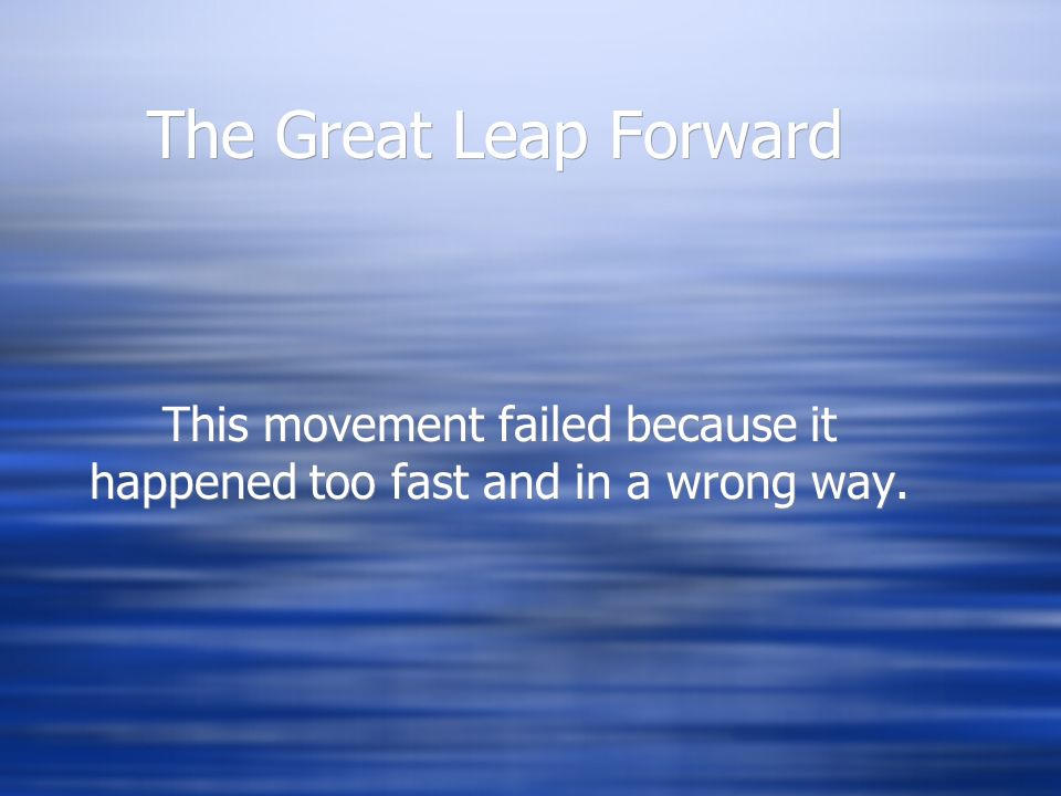 The Great Leap Forward This movement failed because it happened too fast and in a wrong way.