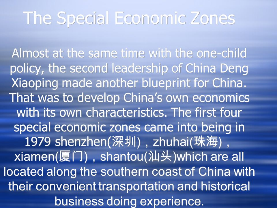 The Special Economic Zones Almost at the same time with the one-child policy, the second leadership of China Deng Xiaoping made another blueprint for