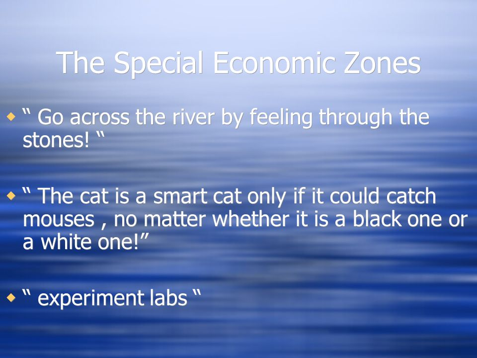 The Special Economic Zones Go across the river by feeling through the stones.