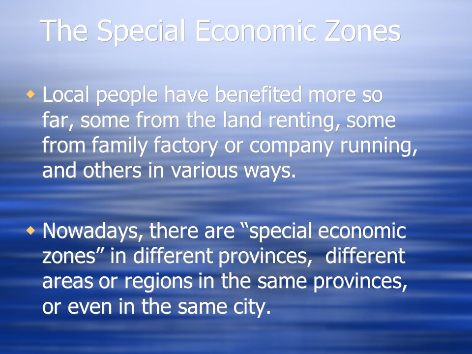 The Special Economic Zones Local people have benefited more so far, some from the land renting, some from family factory or company running, and others in various ways.