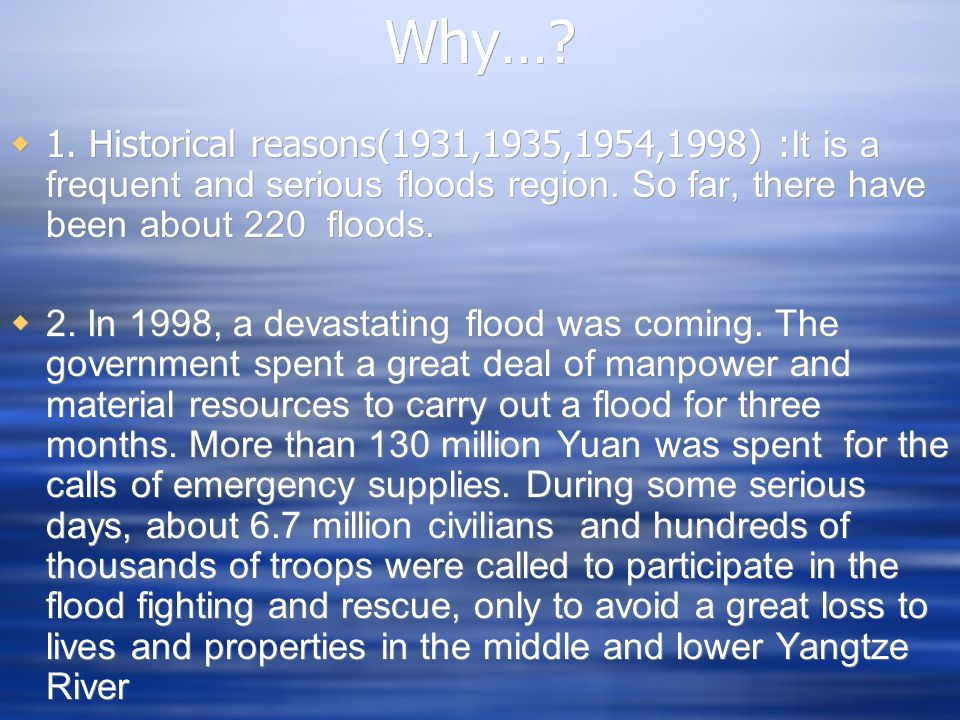 Why…? 1. Historical reasons(1931,1935,1954,1998) : It is a frequent and serious floods region. So far, there have been about 220 floods. 2. In 1998, a