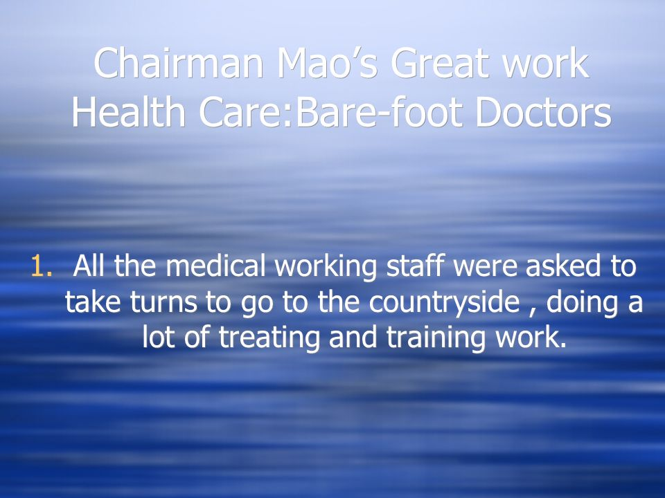 Chairman Maos Great work Health Care:Bare-foot Doctors 1.All the medical working staff were asked to take turns to go to the countryside, doing a lot
