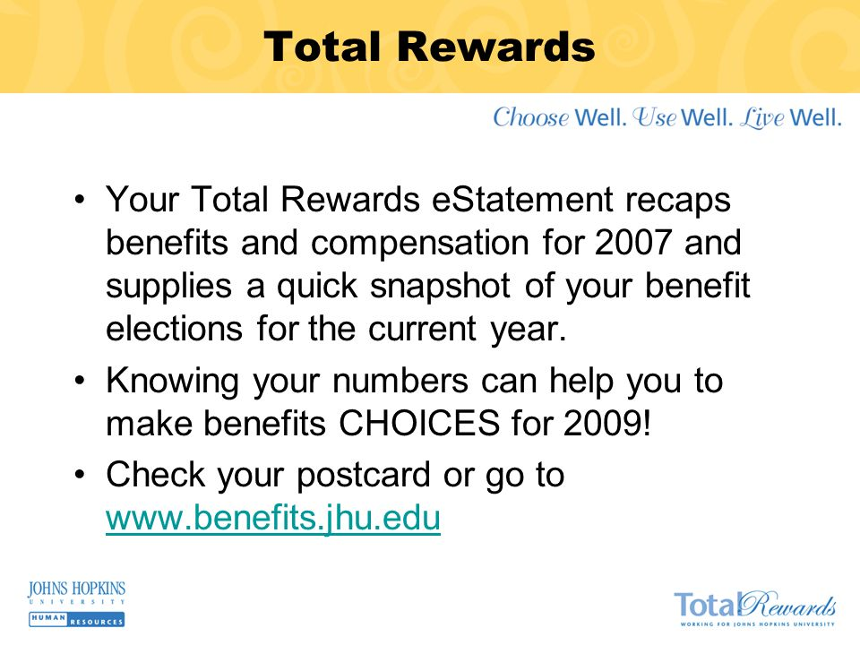 Total Rewards Your Total Rewards eStatement recaps benefits and compensation for 2007 and supplies a quick snapshot of your benefit elections for the current year.