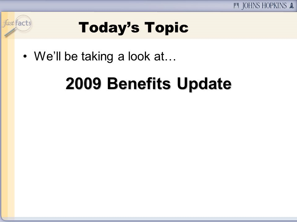 Todays Topic Well be taking a look at… 2009 Benefits Update