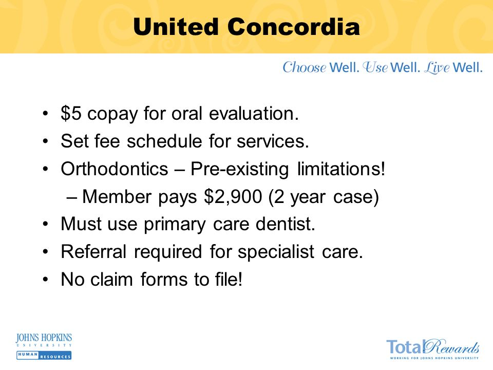 United Concordia $5 copay for oral evaluation. Set fee schedule for services.