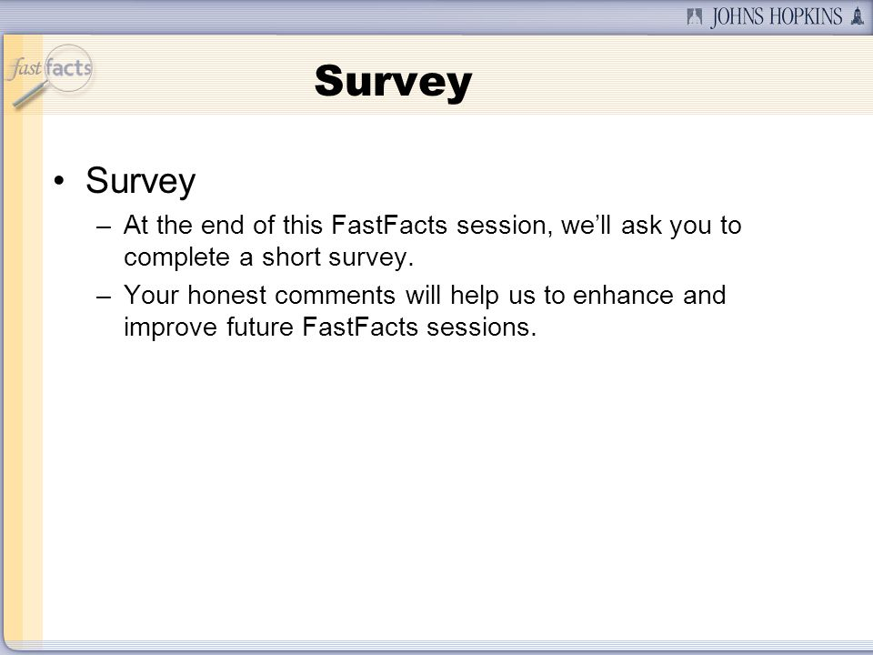 Survey –At the end of this FastFacts session, well ask you to complete a short survey.