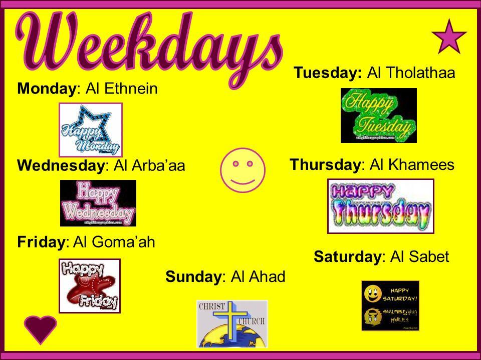Monday: Al Ethnein Wednesday: Al Arbaaa Friday: Al Gomaah Sunday: Al Ahad Tuesday: Al Tholathaa Thursday: Al Khamees Saturday: Al Sabet