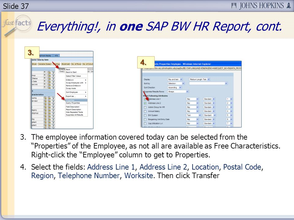 Slide 37 3.The employee information covered today can be selected from the Properties of the Employee, as not all are available as Free Characteristics.
