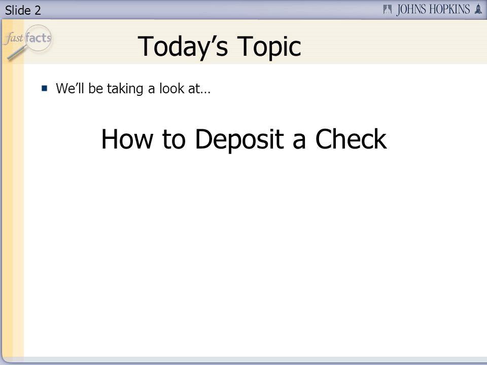 Slide 2 Todays Topic Well be taking a look at… How to Deposit a Check
