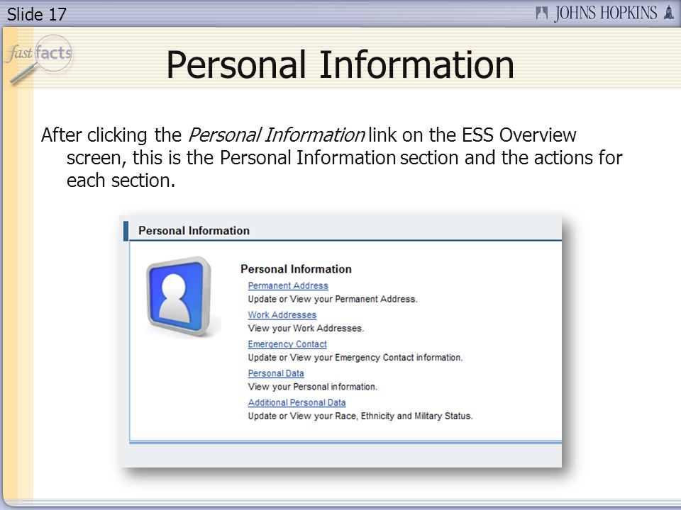 Slide 17 Personal Information After clicking the Personal Information link on the ESS Overview screen, this is the Personal Information section and th