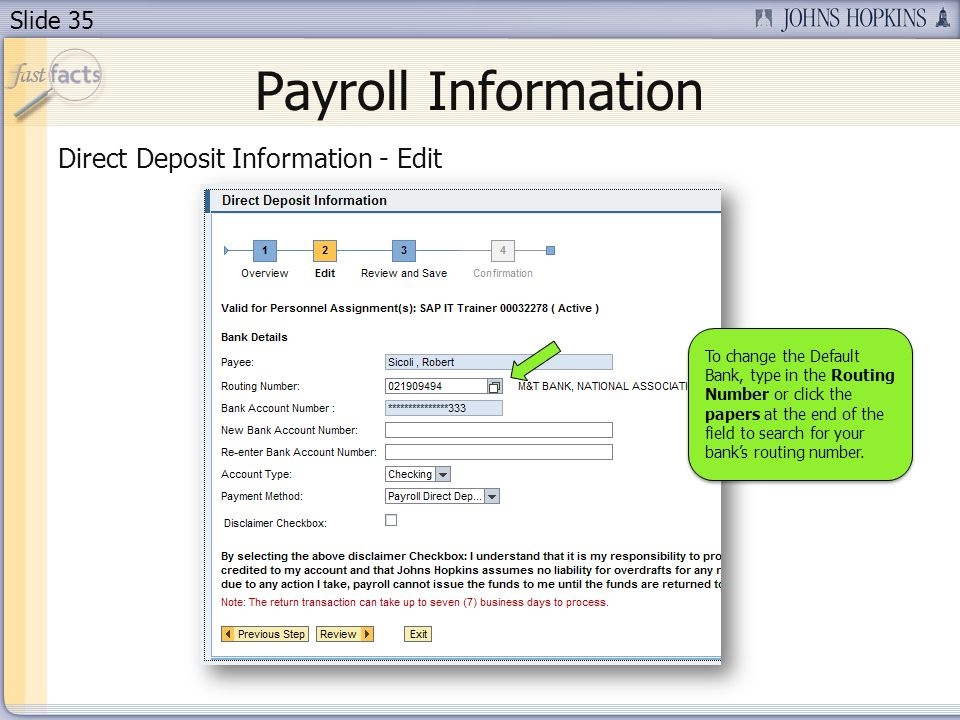 Slide 35 Payroll Information Direct Deposit Information - Edit To change the Default Bank, type in the Routing Number or click the papers at the end of the field to search for your banks routing number.