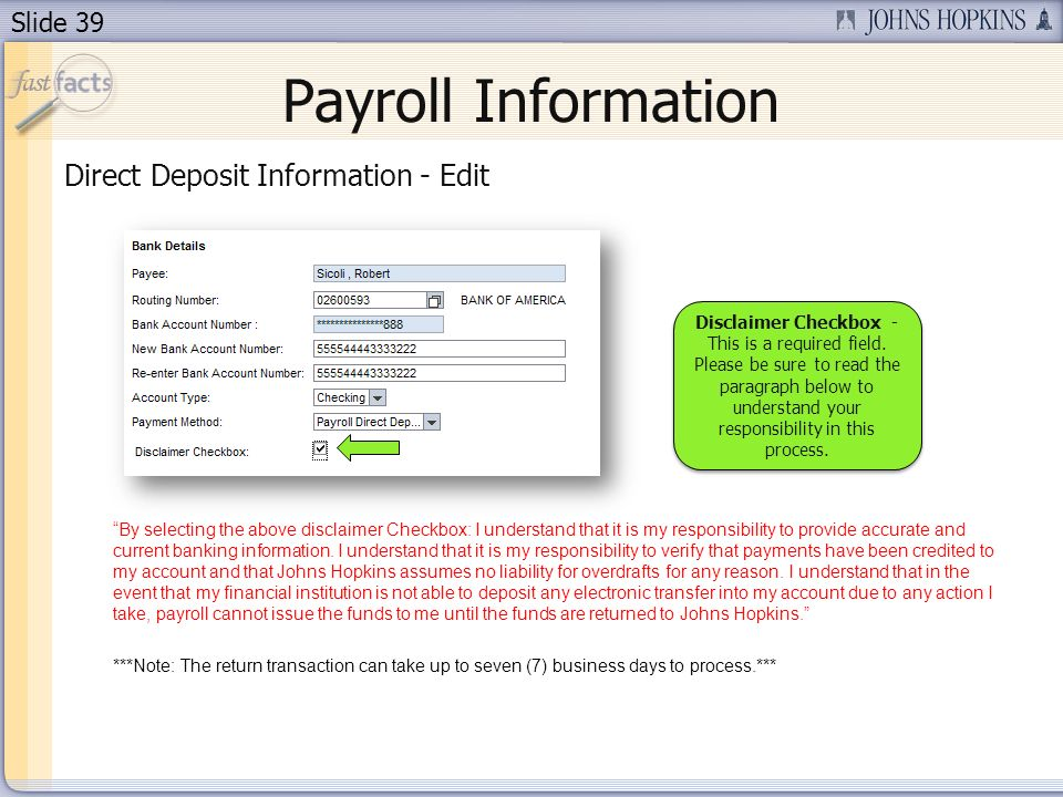 Slide 39 Payroll Information Direct Deposit Information - Edit By selecting the above disclaimer Checkbox: I understand that it is my responsibility to provide accurate and current banking information.