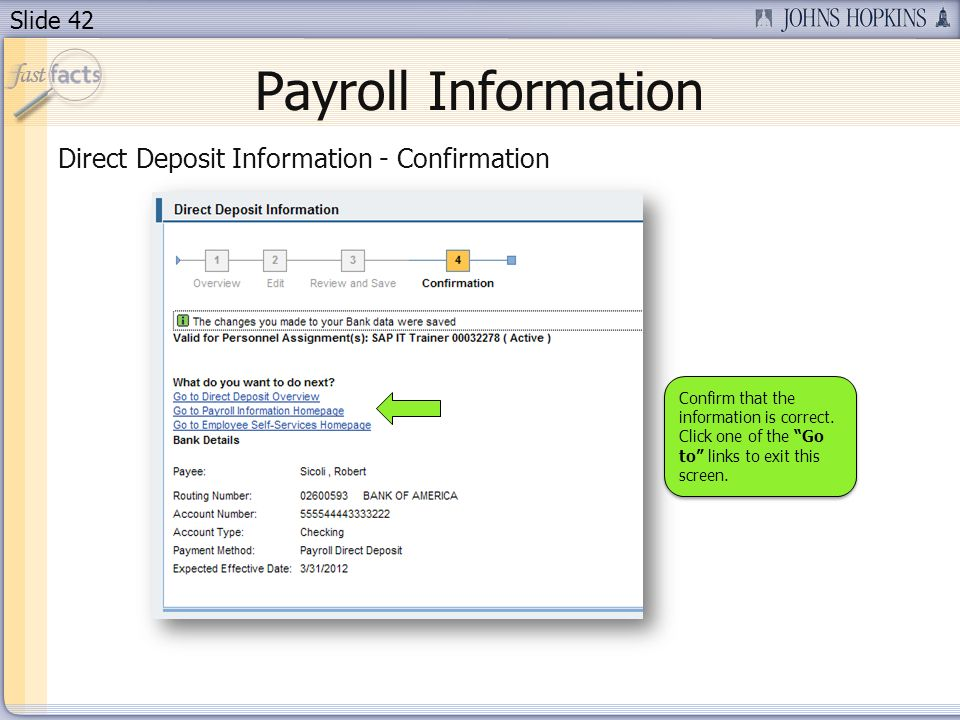 Slide 42 Payroll Information Direct Deposit Information - Confirmation Confirm that the information is correct.