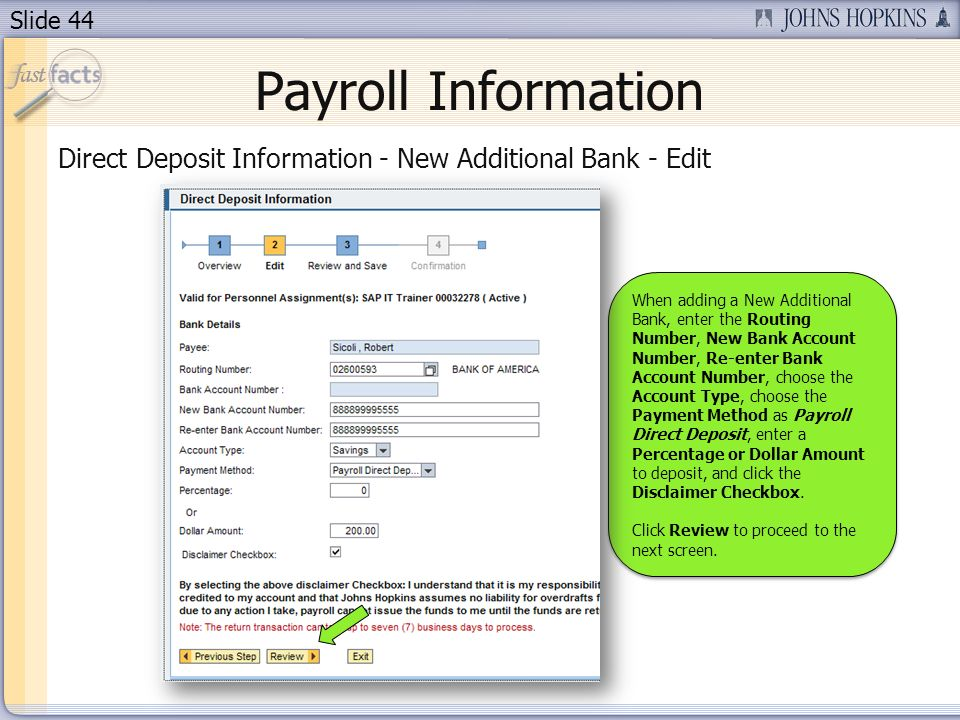 Slide 44 Payroll Information Direct Deposit Information - New Additional Bank - Edit When adding a New Additional Bank, enter the Routing Number, New Bank Account Number, Re-enter Bank Account Number, choose the Account Type, choose the Payment Method as Payroll Direct Deposit, enter a Percentage or Dollar Amount to deposit, and click the Disclaimer Checkbox.