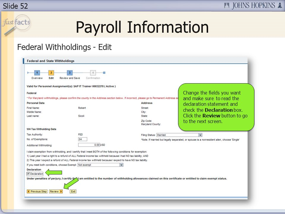 Slide 52 Payroll Information Federal Withholdings - Edit Change the fields you want and make sure to read the declaration statement and check the Decl