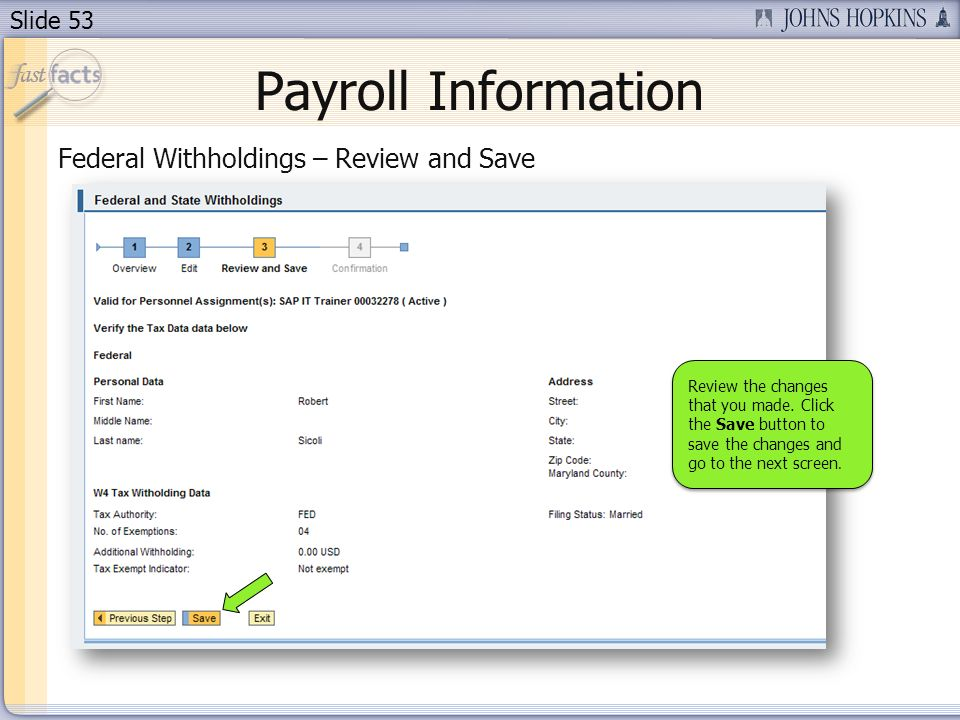 Slide 53 Payroll Information Federal Withholdings – Review and Save Review the changes that you made. Click the Save button to save the changes and go
