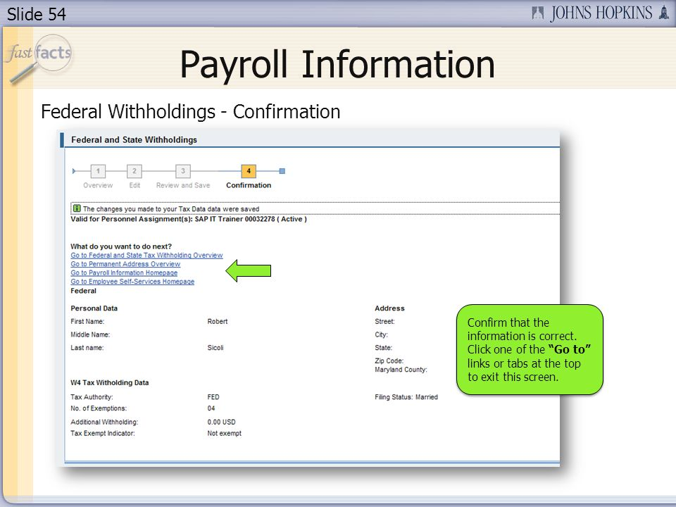 Slide 54 Payroll Information Federal Withholdings - Confirmation Confirm that the information is correct. Click one of the Go to links or tabs at the