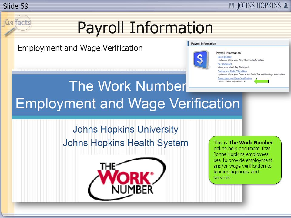 Slide 59 Payroll Information Employment and Wage Verification This is The Work Number online help document that Johns Hopkins employees use to provide