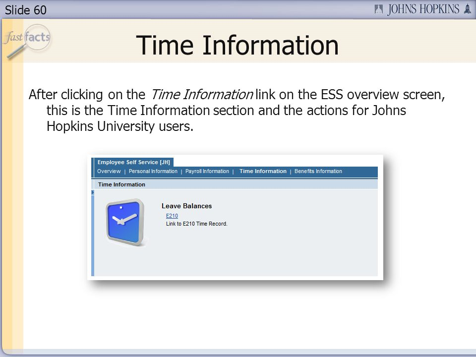 Slide 60 Time Information After clicking on the Time Information link on the ESS overview screen, this is the Time Information section and the actions for Johns Hopkins University users.