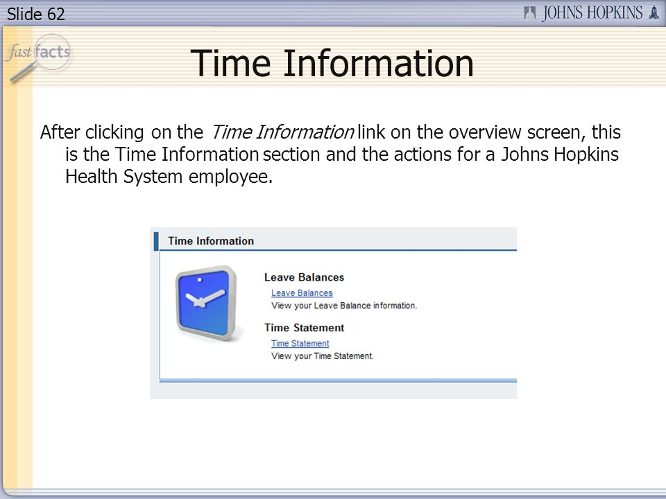 Slide 62 Time Information After clicking on the Time Information link on the overview screen, this is the Time Information section and the actions for a Johns Hopkins Health System employee.