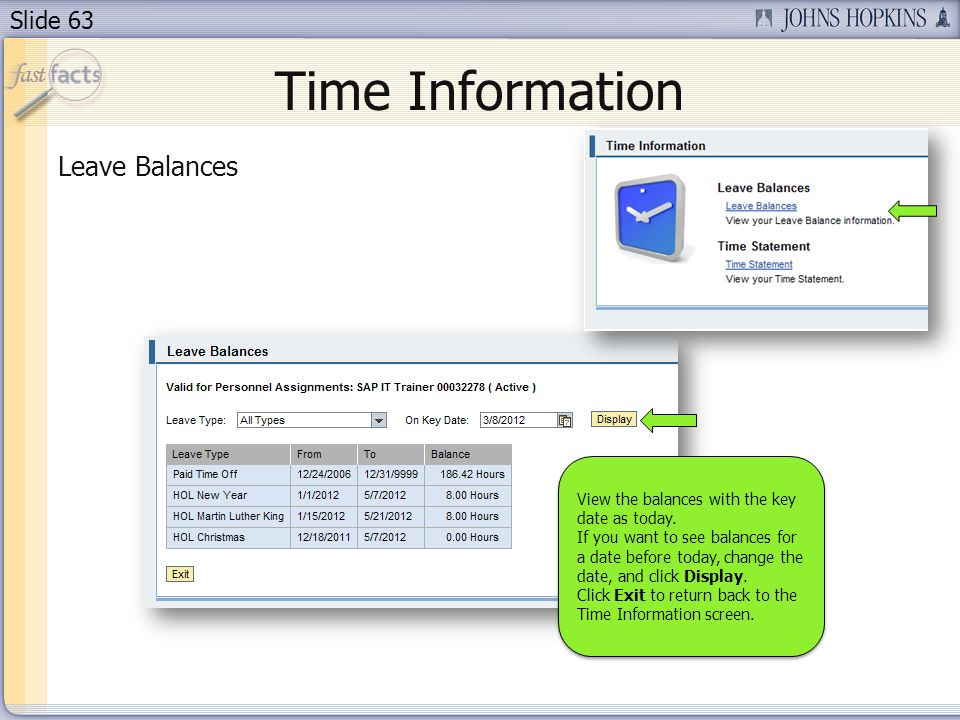 Slide 63 Time Information Leave Balances View the balances with the key date as today. If you want to see balances for a date before today, change the