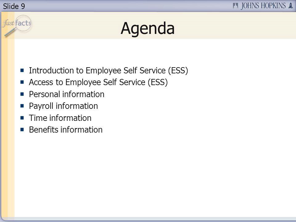 Slide 9 Agenda Introduction to Employee Self Service (ESS) Access to Employee Self Service (ESS) Personal information Payroll information Time informa