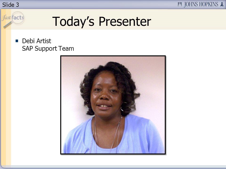 Slide 3 Todays Presenter Debi Artist SAP Support Team