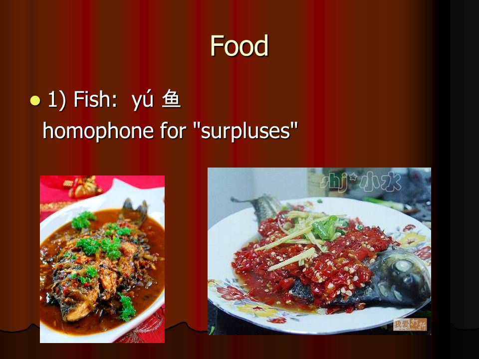 Food 1) Fish: yú 1) Fish: yú homophone for