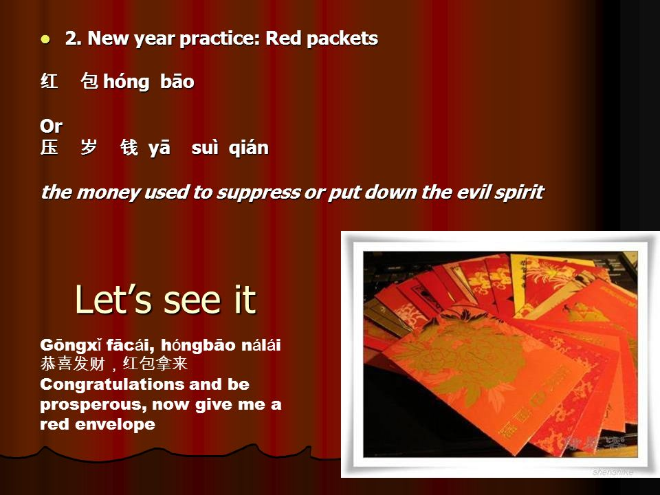 2. New year practice: Red packets 2. New year practice: Red packets hóng bāo hóng bāoOr yā suì qián yā suì qián the money used to suppress or put down