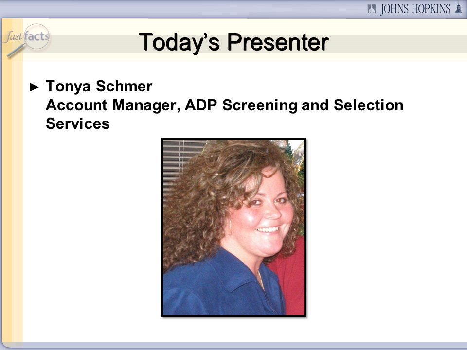 Tonya Schmer Account Manager, ADP Screening and Selection Services Todays Presenter