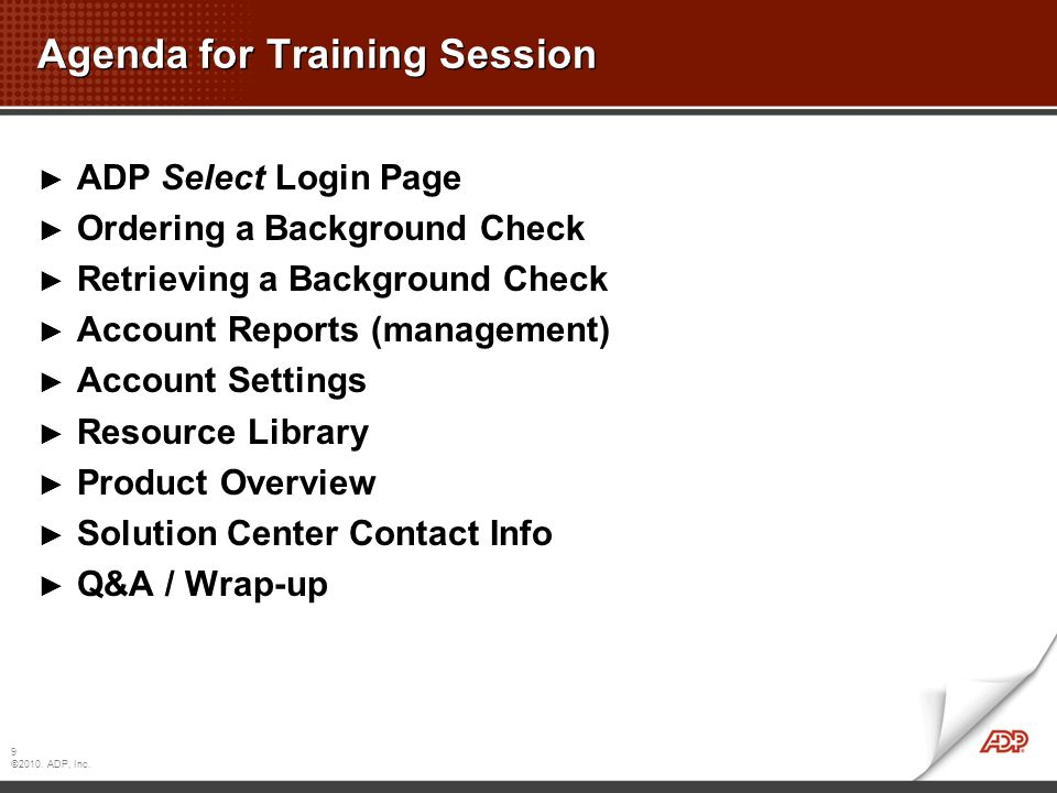 9 ©2010. ADP, Inc. Agenda for Training Session ADP Select Login Page Ordering a Background Check Retrieving a Background Check Account Reports (manage