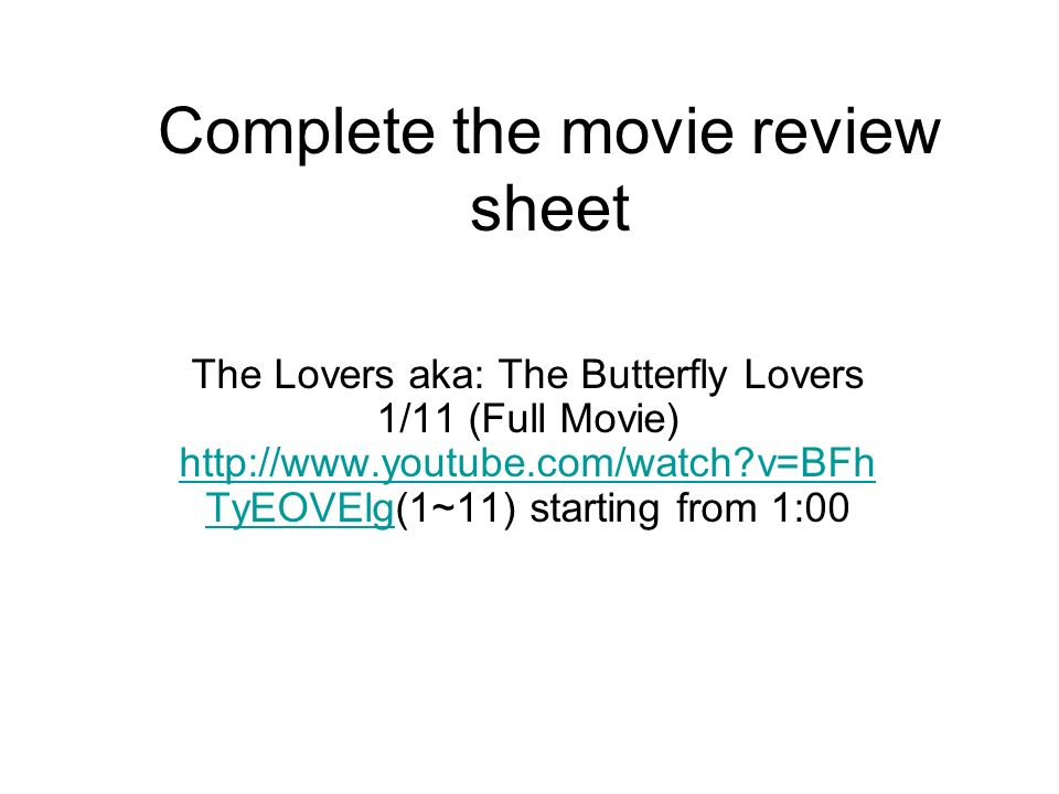 Complete the movie review sheet The Lovers aka: The Butterfly Lovers 1/11 (Full Movie) http://www.youtube.com/watch?v=BFh TyEOVElg(1~11) starting from