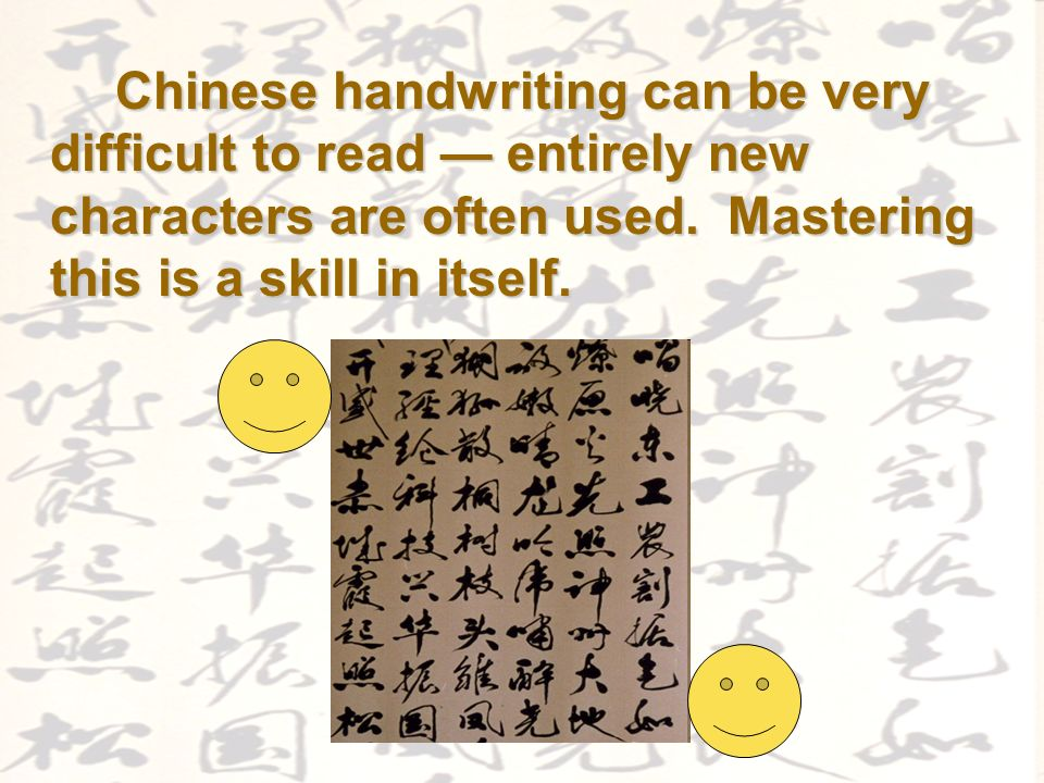 Chinese handwriting can be very difficult to read entirely new characters are often used.