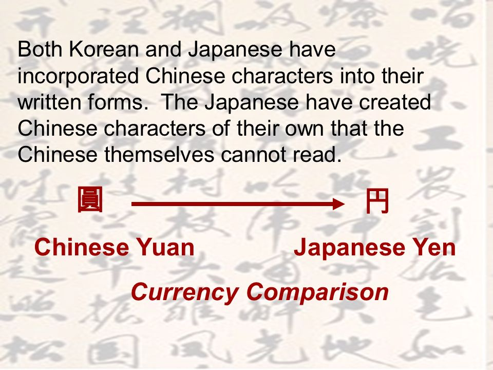 Both Korean and Japanese have incorporated Chinese characters into their written forms. The Japanese have created Chinese characters of their own that