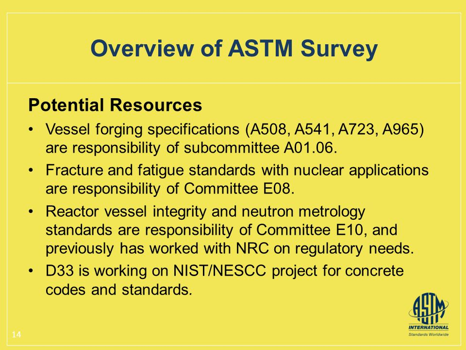 Potential Resources Vessel forging specifications (A508, A541, A723, A965) are responsibility of subcommittee A01.06.