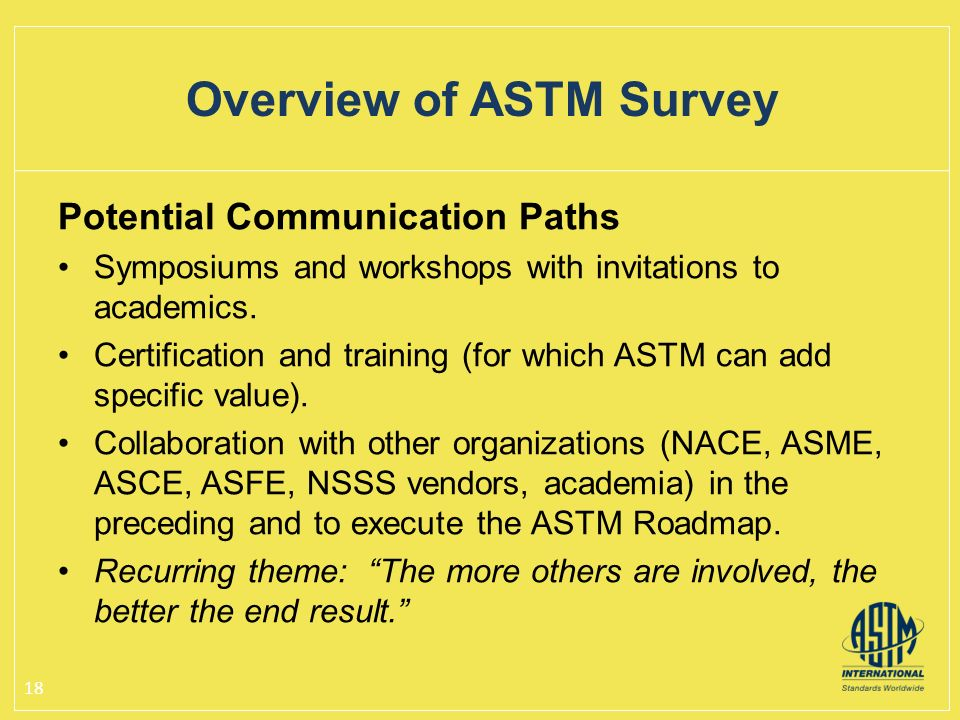Potential Communication Paths Symposiums and workshops with invitations to academics. Certification and training (for which ASTM can add specific valu