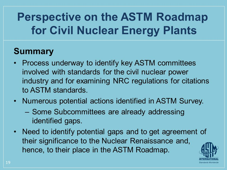Summary Process underway to identify key ASTM committees involved with standards for the civil nuclear power industry and for examining NRC regulation