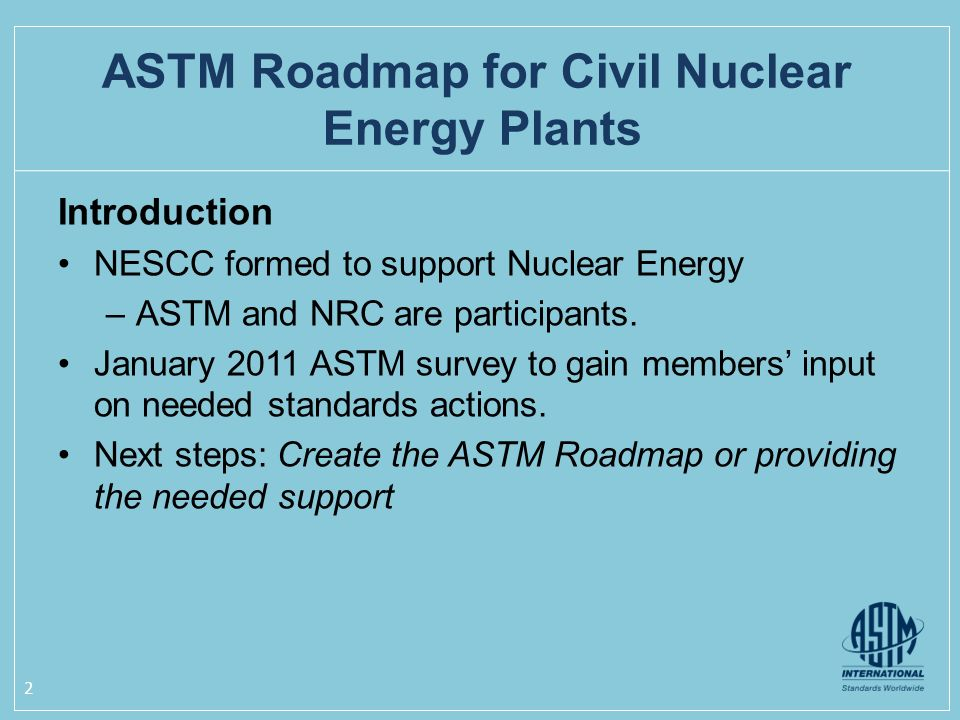 Introduction NESCC formed to support Nuclear Energy –ASTM and NRC are participants.