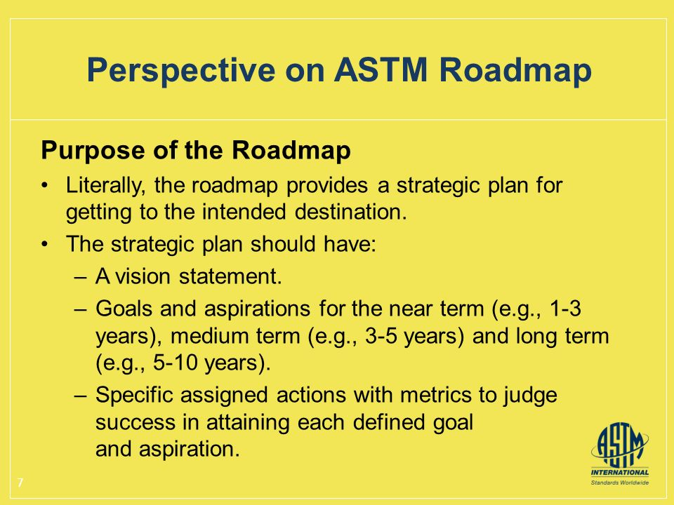 Purpose of the Roadmap Literally, the roadmap provides a strategic plan for getting to the intended destination. The strategic plan should have: –A vi