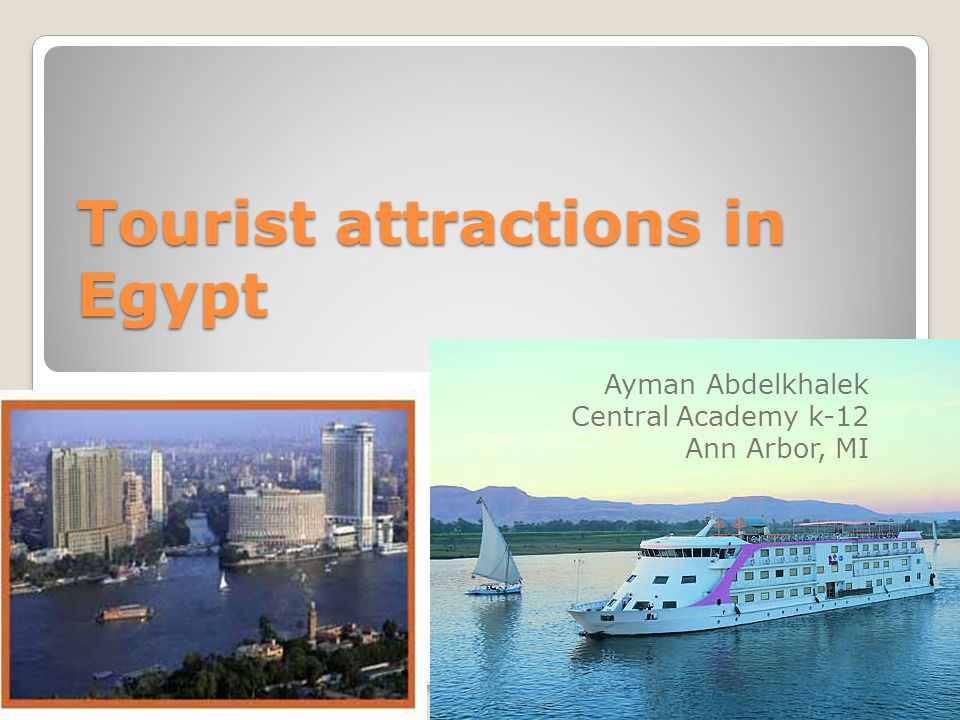Tourist attractions in Egypt Ayman Abdelkhalek Central Academy k-12 Ann Arbor, MI