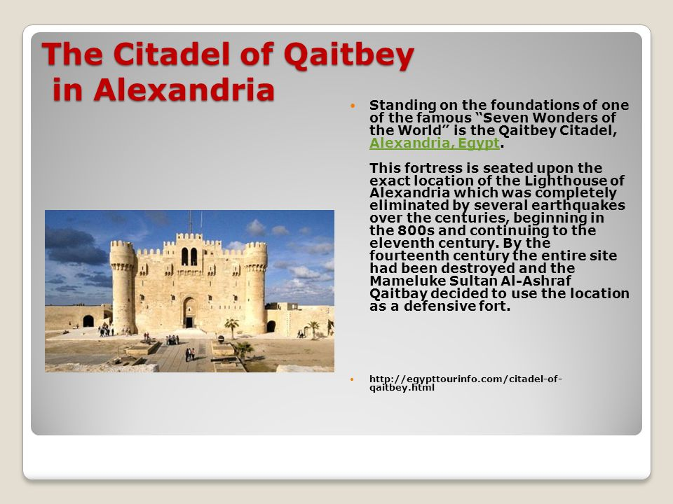 The Citadel of Qaitbey in Alexandria Standing on the foundations of one of the famous Seven Wonders of the World is the Qaitbey Citadel, Alexandria, Egypt.