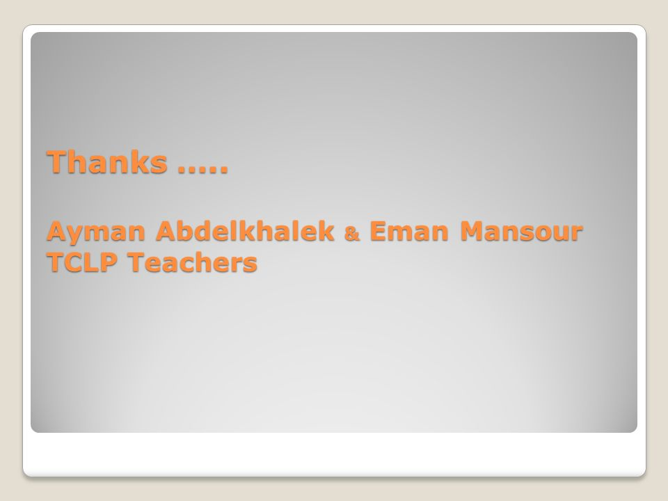 Thanks ….. Ayman Abdelkhalek & Eman Mansour TCLP Teachers
